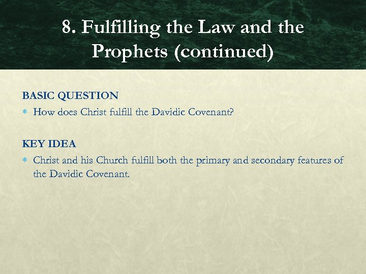 8. Fulfilling the Law and the Prophets (continued) BASIC QUESTION How does Christ fulfill
