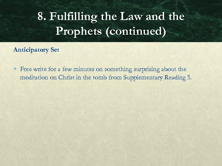 8. Fulfilling the Law and the Prophets (continued) Anticipatory Set Free write for a