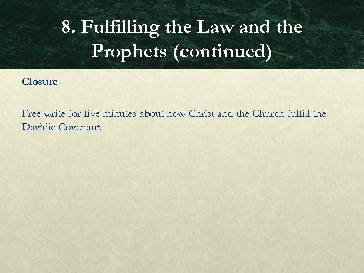 8. Fulfilling the Law and the Prophets (continued) Closure Free write for five minutes