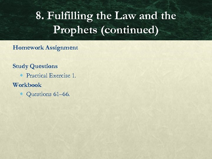 8. Fulfilling the Law and the Prophets (continued) Homework Assignment Study Questions Practical Exercise