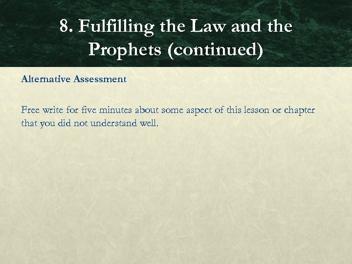 8. Fulfilling the Law and the Prophets (continued) Alternative Assessment Free write for five