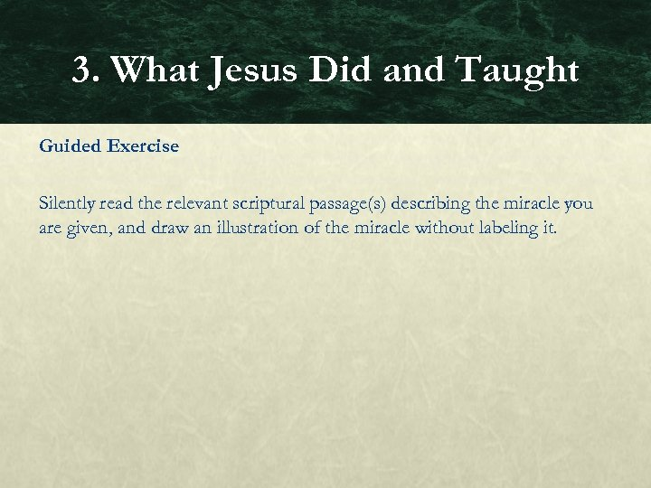 3. What Jesus Did and Taught Guided Exercise Silently read the relevant scriptural passage(s)