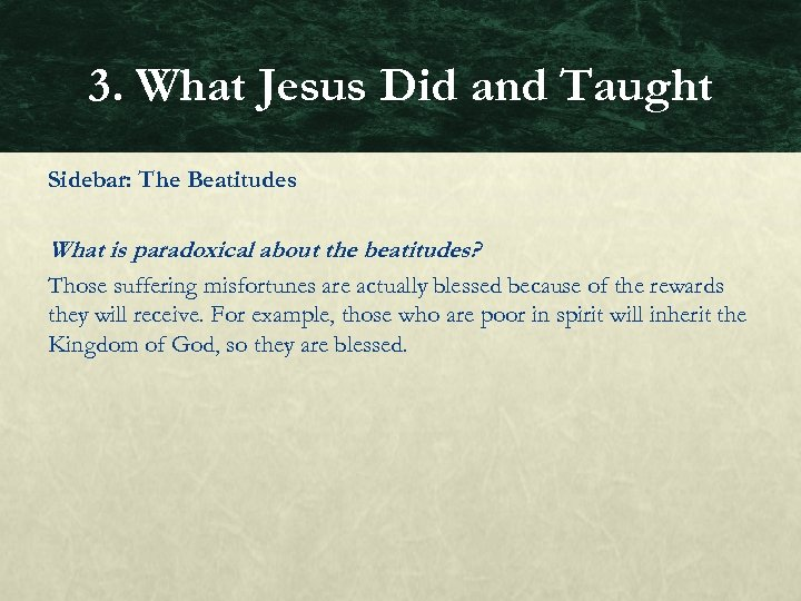 3. What Jesus Did and Taught Sidebar: The Beatitudes What is paradoxical about the