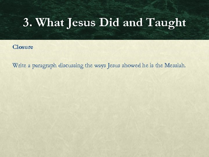 3. What Jesus Did and Taught Closure Write a paragraph discussing the ways Jesus