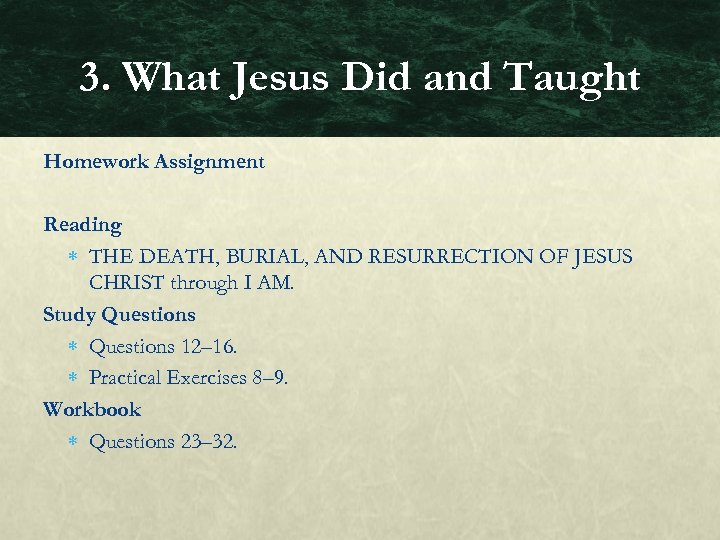 3. What Jesus Did and Taught Homework Assignment Reading THE DEATH, BURIAL, AND RESURRECTION