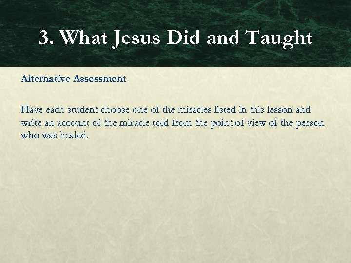 3. What Jesus Did and Taught Alternative Assessment Have each student choose one of