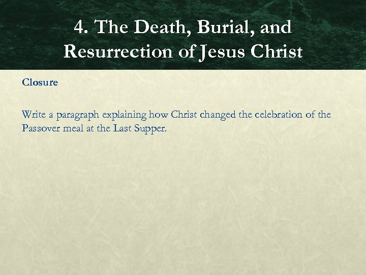4. The Death, Burial, and Resurrection of Jesus Christ Closure Write a paragraph explaining