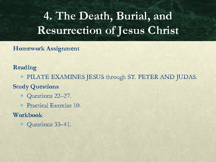 4. The Death, Burial, and Resurrection of Jesus Christ Homework Assignment Reading PILATE EXAMINES