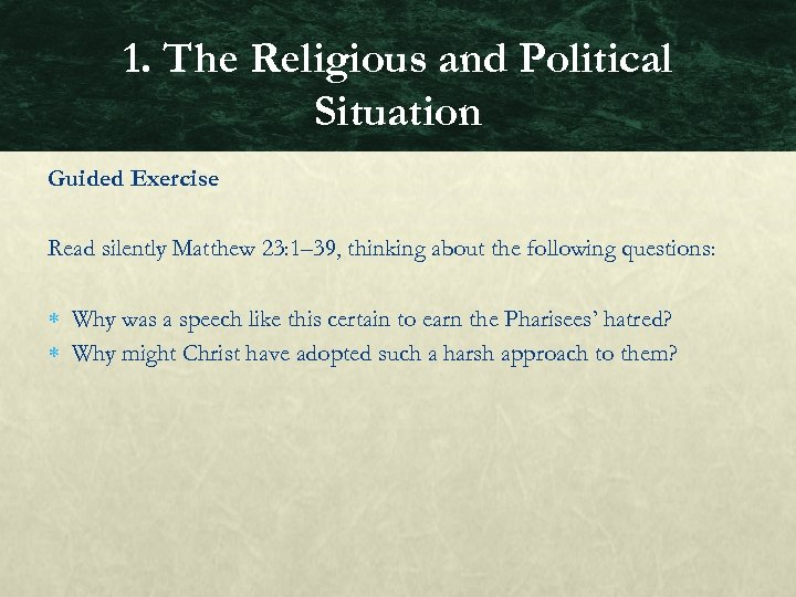 1. The Religious and Political Situation Guided Exercise Read silently Matthew 23: 1– 39,