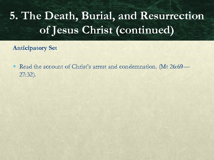 5. The Death, Burial, and Resurrection of Jesus Christ (continued) Anticipatory Set Read the