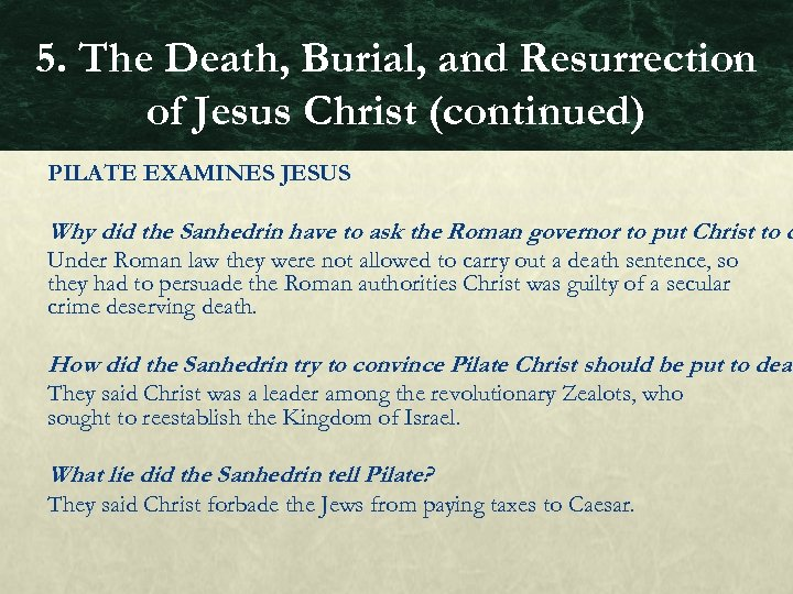 5. The Death, Burial, and Resurrection of Jesus Christ (continued) PILATE EXAMINES JESUS Why