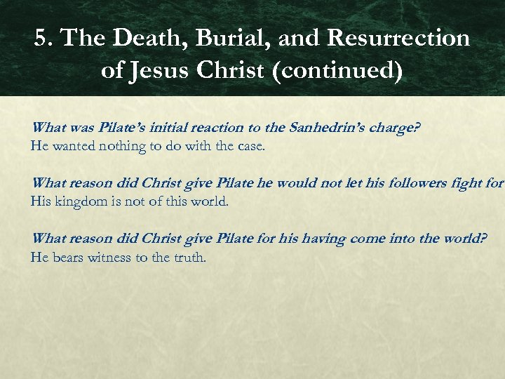 5. The Death, Burial, and Resurrection of Jesus Christ (continued) What was Pilate's initial