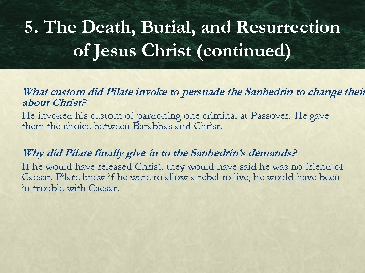 5. The Death, Burial, and Resurrection of Jesus Christ (continued) What custom did Pilate
