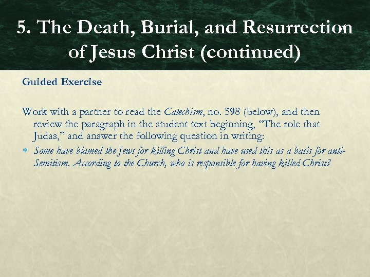 5. The Death, Burial, and Resurrection of Jesus Christ (continued) Guided Exercise Work with