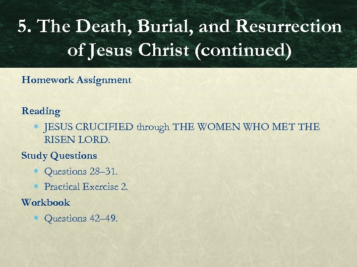 5. The Death, Burial, and Resurrection of Jesus Christ (continued) Homework Assignment Reading JESUS