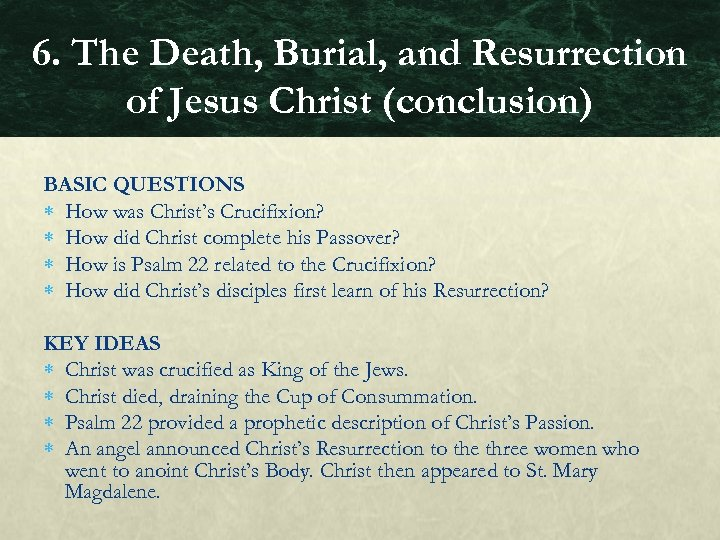 6. The Death, Burial, and Resurrection of Jesus Christ (conclusion) BASIC QUESTIONS How was