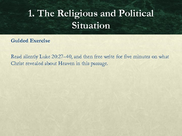 1. The Religious and Political Situation Guided Exercise Read silently Luke 20: 27– 40,