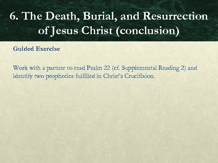 6. The Death, Burial, and Resurrection of Jesus Christ (conclusion) Guided Exercise Work with