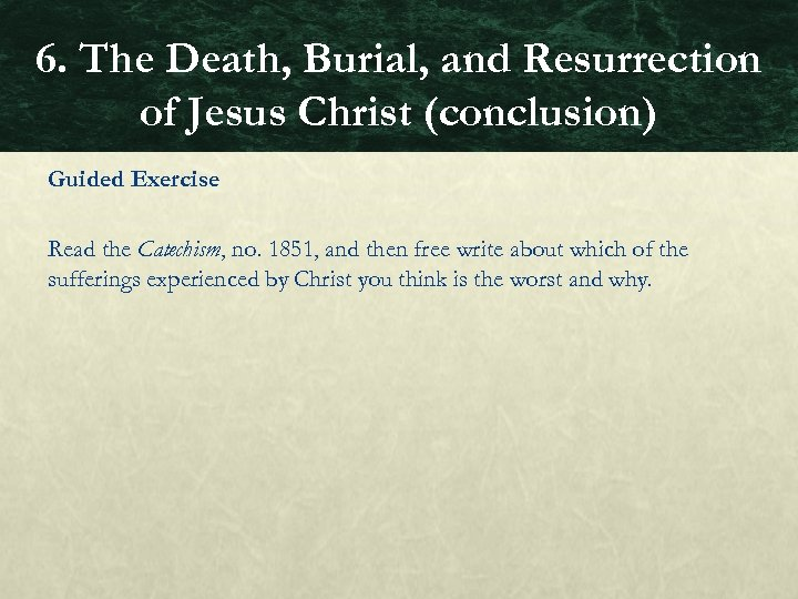 6. The Death, Burial, and Resurrection of Jesus Christ (conclusion) Guided Exercise Read the