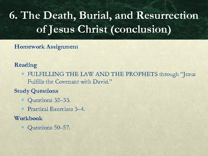 6. The Death, Burial, and Resurrection of Jesus Christ (conclusion) Homework Assignment Reading FULFILLING