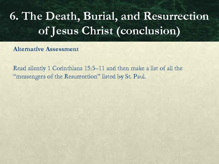 6. The Death, Burial, and Resurrection of Jesus Christ (conclusion) Alternative Assessment Read silently