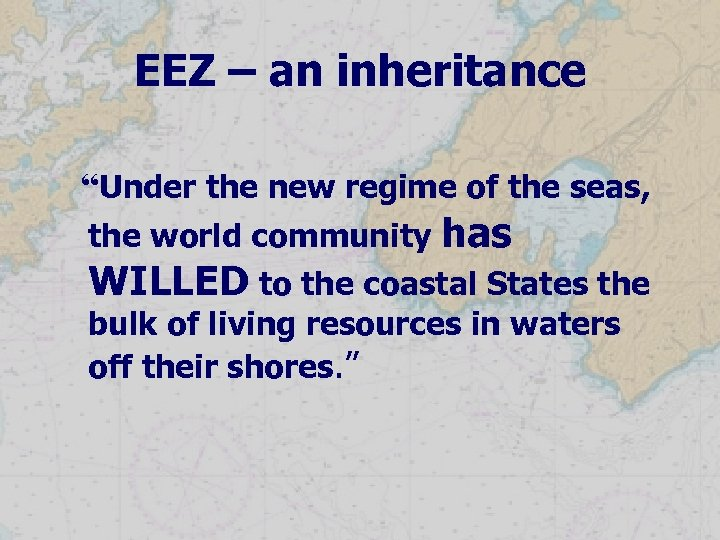 """EEZ – an inheritance """"Under the new regime of the seas, the world community"""
