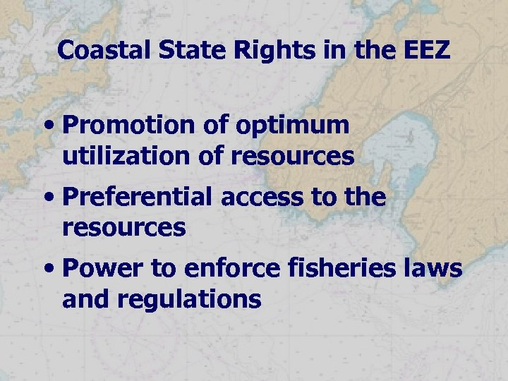 Coastal State Rights in the EEZ • Promotion of optimum utilization of resources •