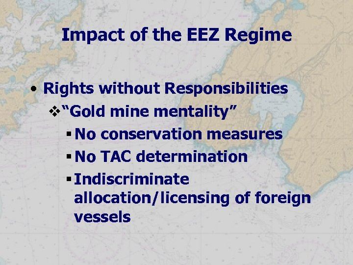 """Impact of the EEZ Regime • Rights without Responsibilities v""""Gold mine mentality"""" § No"""