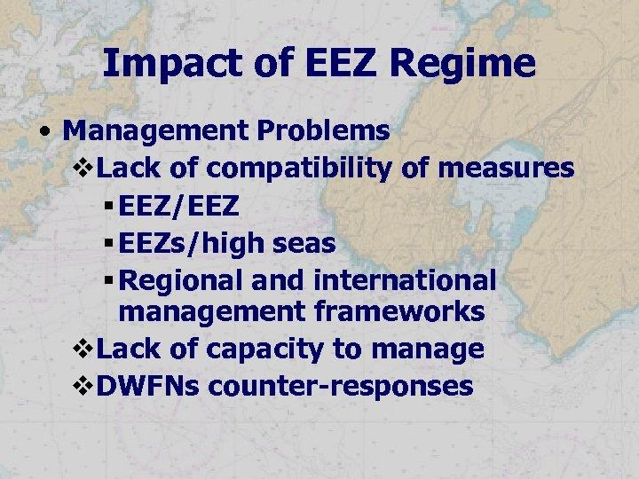 Impact of EEZ Regime • Management Problems v. Lack of compatibility of measures §