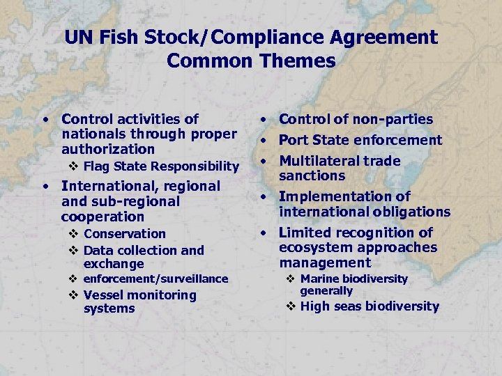 UN Fish Stock/Compliance Agreement Common Themes • Control activities of nationals through proper authorization