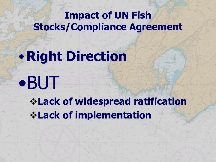 Impact of UN Fish Stocks/Compliance Agreement • Right Direction • BUT v. Lack of