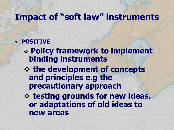 """Impact of """"soft law"""" instruments • POSITIVE Policy framework to implement binding instruments v"""