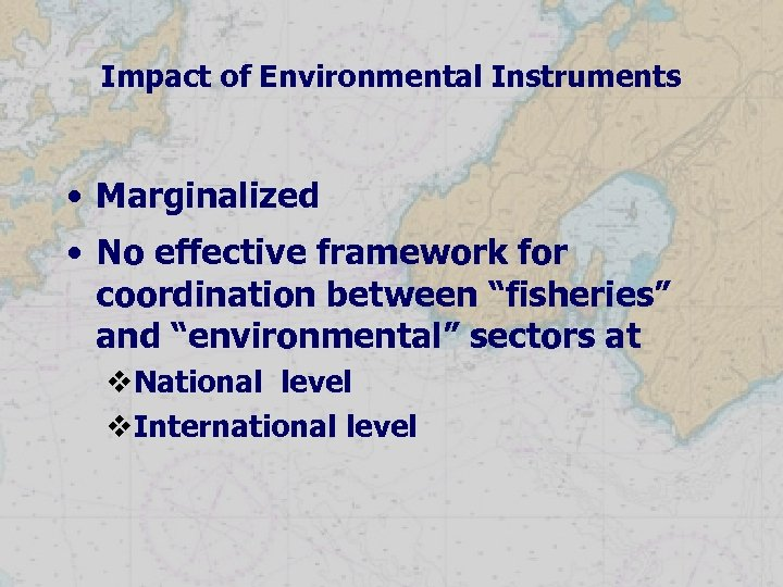 """Impact of Environmental Instruments • Marginalized • No effective framework for coordination between """"fisheries"""""""