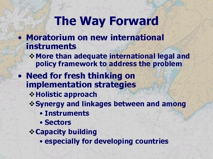 The Way Forward • Moratorium on new international instruments v. More than adequate international