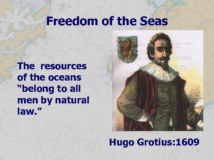 """Freedom of the Seas The resources of the oceans """"belong to all men by"""