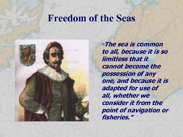 """Freedom of the Seas """"The sea is common to all, because it is so"""
