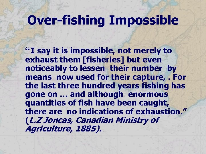 """Over-fishing Impossible """" I say it is impossible, not merely to exhaust them [fisheries]"""