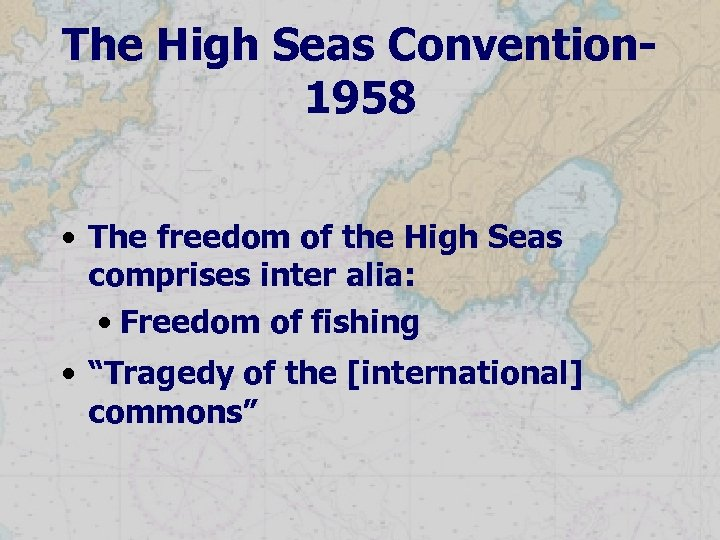 The High Seas Convention 1958 • The freedom of the High Seas comprises inter