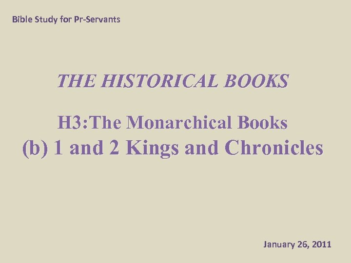 Bible Study for Pr-Servants THE HISTORICAL BOOKS H 3: The Monarchical Books (b) 1