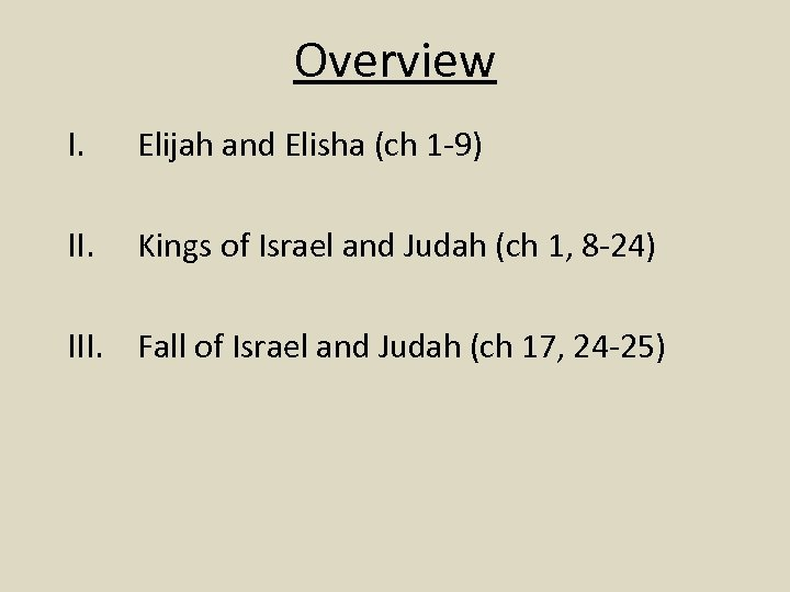 Overview I. Elijah and Elisha (ch 1 -9) II. Kings of Israel and Judah