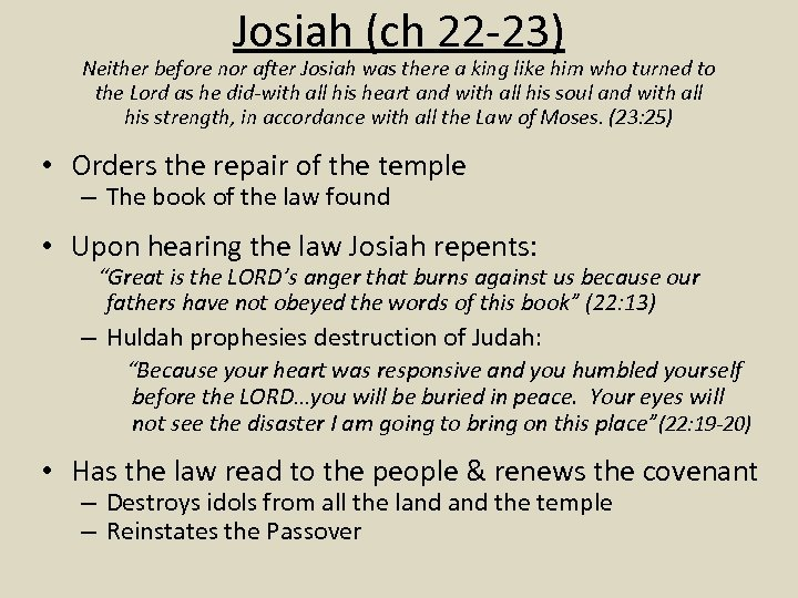 Josiah (ch 22 -23) Neither before nor after Josiah was there a king like