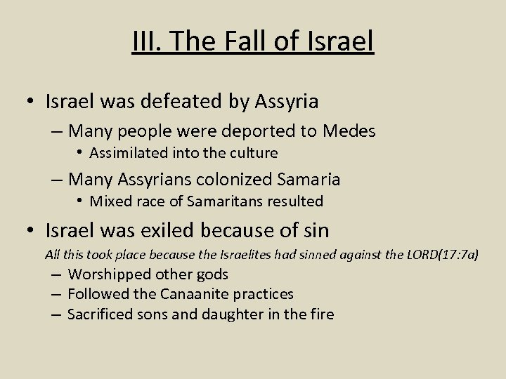 III. The Fall of Israel • Israel was defeated by Assyria – Many people