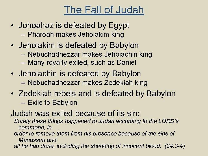 The Fall of Judah • Johoahaz is defeated by Egypt – Pharoah makes Jehoiakim