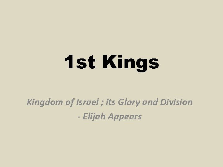 1 st Kings Kingdom of Israel ; its Glory and Division - Elijah Appears