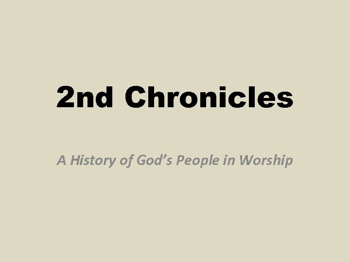 2 nd Chronicles A History of God's People in Worship