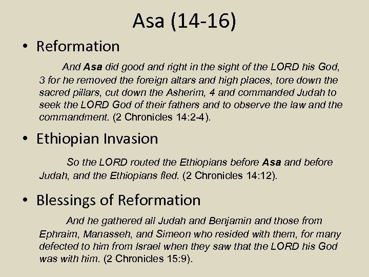 Asa (14 -16) • Reformation And Asa did good and right in the sight