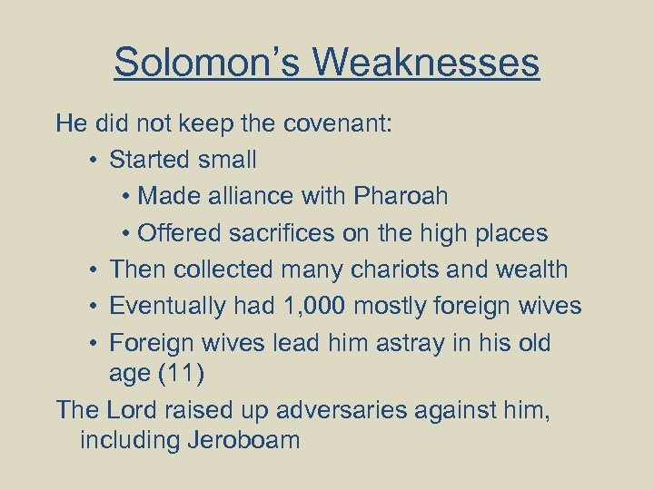 Solomon's Weaknesses He did not keep the covenant: • Started small • Made alliance