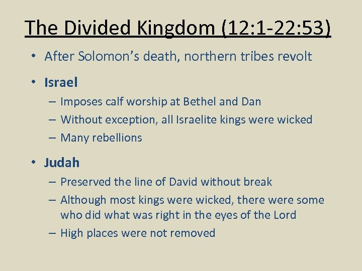 The Divided Kingdom (12: 1 -22: 53) • After Solomon's death, northern tribes revolt
