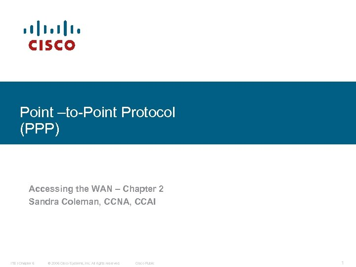 Point –to-Point Protocol (PPP) Accessing the WAN – Chapter 2 Sandra Coleman, CCNA, CCAI