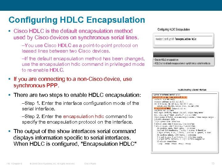 Configuring HDLC Encapsulation § Cisco HDLC is the default encapsulation method used by Cisco